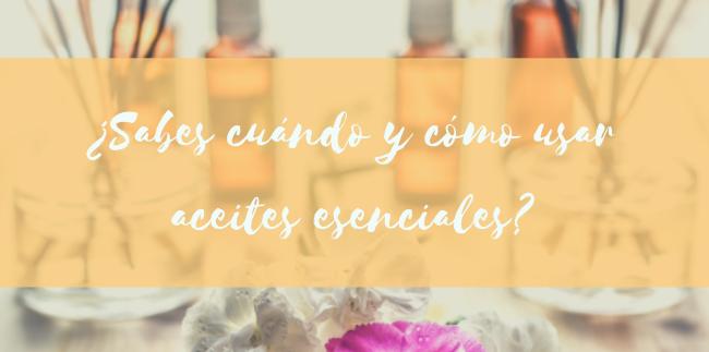 ¿Sabes cuándo y cómo usar aceites esenciales?