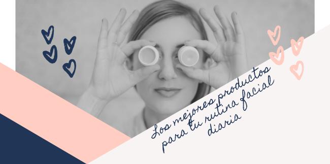 Los mejores productos para tu rutina facial diaria