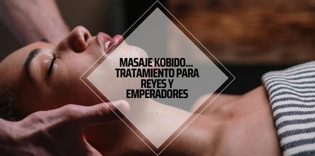 Masaje Kobido… Tratamiento de Reyes y Emperadores